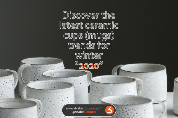 The latest releases of ceramic mugs trends for winter 2020 in GCC market